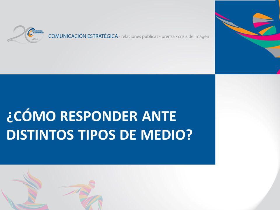 ¿CÓMO RESPONDER ANTE DISTINTOS TIPOS DE MEDIO?