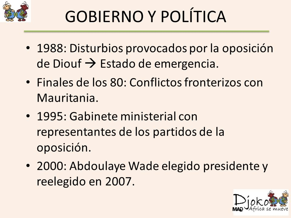 GOBIERNO Y POLÍTICA 1988: Disturbios provocados por la oposición de Diouf Estado de emergencia. Finales de los 80: Conflictos fronterizos con Mauritan