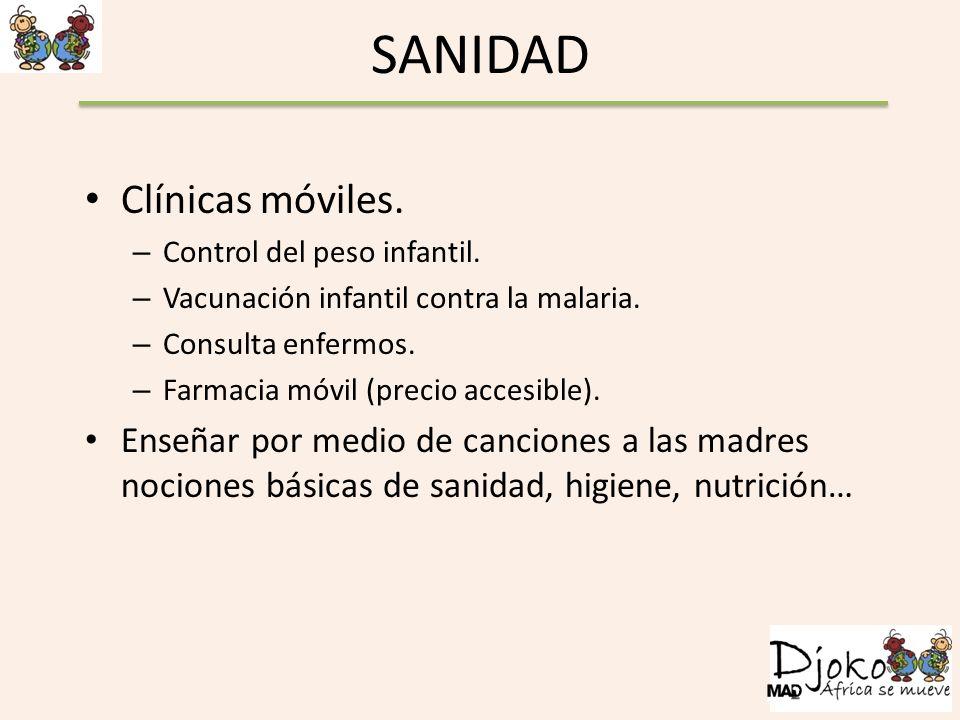 SANIDAD Clínicas móviles. – Control del peso infantil. – Vacunación infantil contra la malaria. – Consulta enfermos. – Farmacia móvil (precio accesibl
