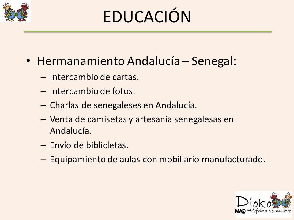EDUCACIÓN Hermanamiento Andalucía – Senegal: – Intercambio de cartas. – Intercambio de fotos. – Charlas de senegaleses en Andalucía. – Venta de camise