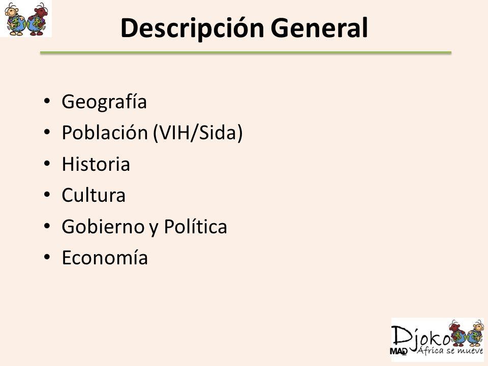 Descripción General Geografía Población (VIH/Sida) Historia Cultura Gobierno y Política Economía