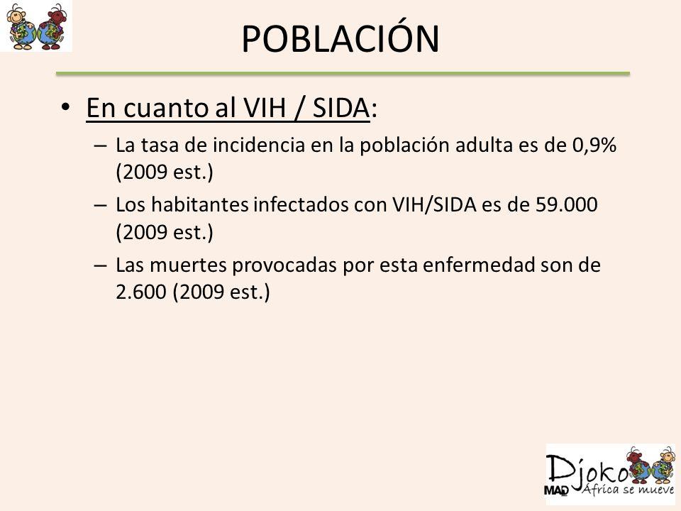 POBLACIÓN En cuanto al VIH / SIDA: – La tasa de incidencia en la población adulta es de 0,9% (2009 est.) – Los habitantes infectados con VIH/SIDA es d
