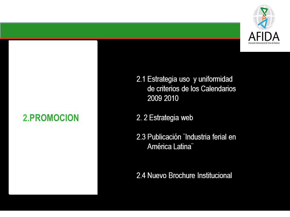 Perspectiva Del cliente PC2 – Apoyar el desarrollo de mercados consolidándose como un operador ferial profesional de alcance regional e internacional Internacionalización de las ferias de la entidad Oferta integral de mercadeo para las empresas - Alianza con la CCB 2.PROMOCION 2.1 Estrategia uso y uniformidad de criterios de los Calendarios 2009 2010 2.