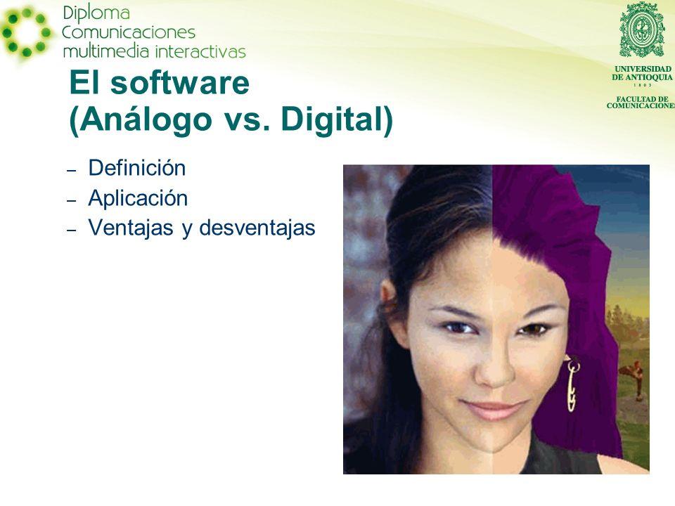 – Definición – Aplicación – Ventajas y desventajas El software (Análogo vs. Digital)
