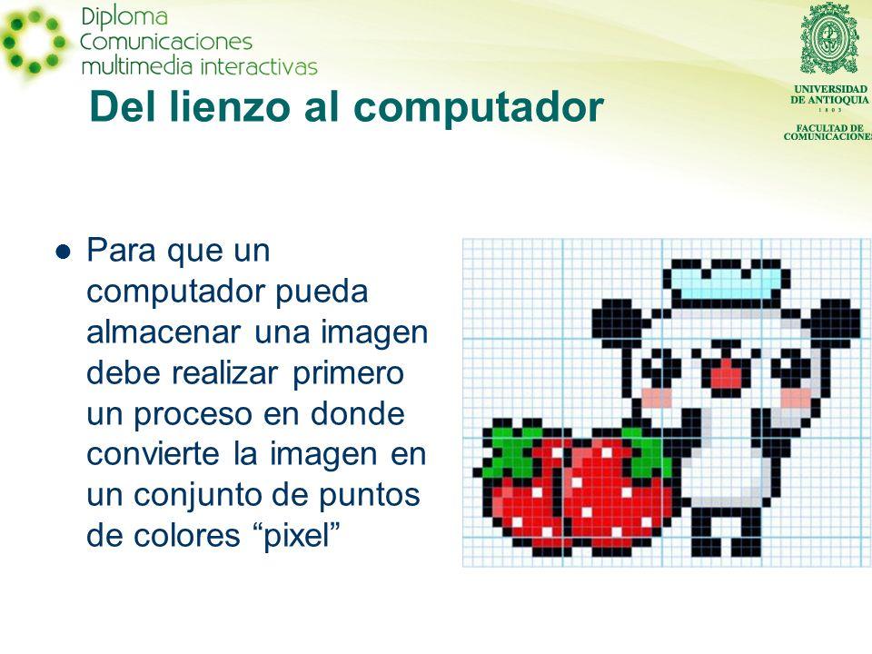 Del lienzo al computador Para que un computador pueda almacenar una imagen debe realizar primero un proceso en donde convierte la imagen en un conjunto de puntos de colores pixel