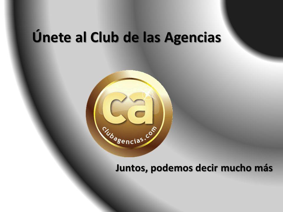 Juntos, podemos decir mucho más Únete al Club de las Agencias