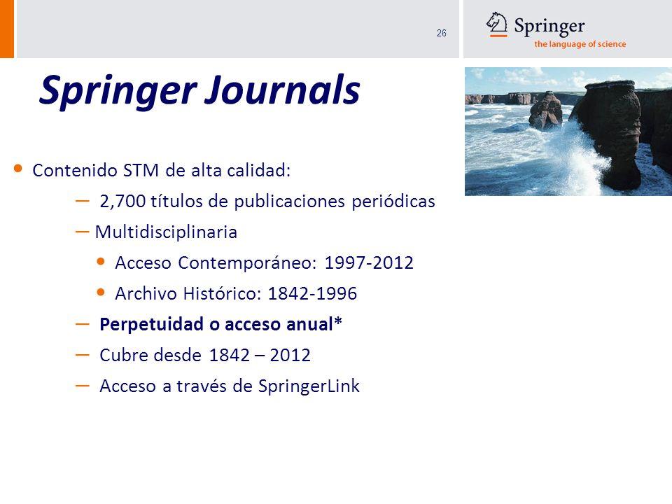 26 Springer Journals Contenido STM de alta calidad: – 2,700 títulos de publicaciones periódicas – Multidisciplinaria Acceso Contemporáneo: 1997-2012 A