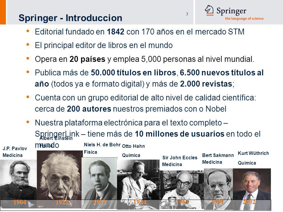 3 Springer - Introduccion Editorial fundado en 1842 con 170 años en el mercado STM El principal editor de libros en el mundo Opera en 20 países y empl