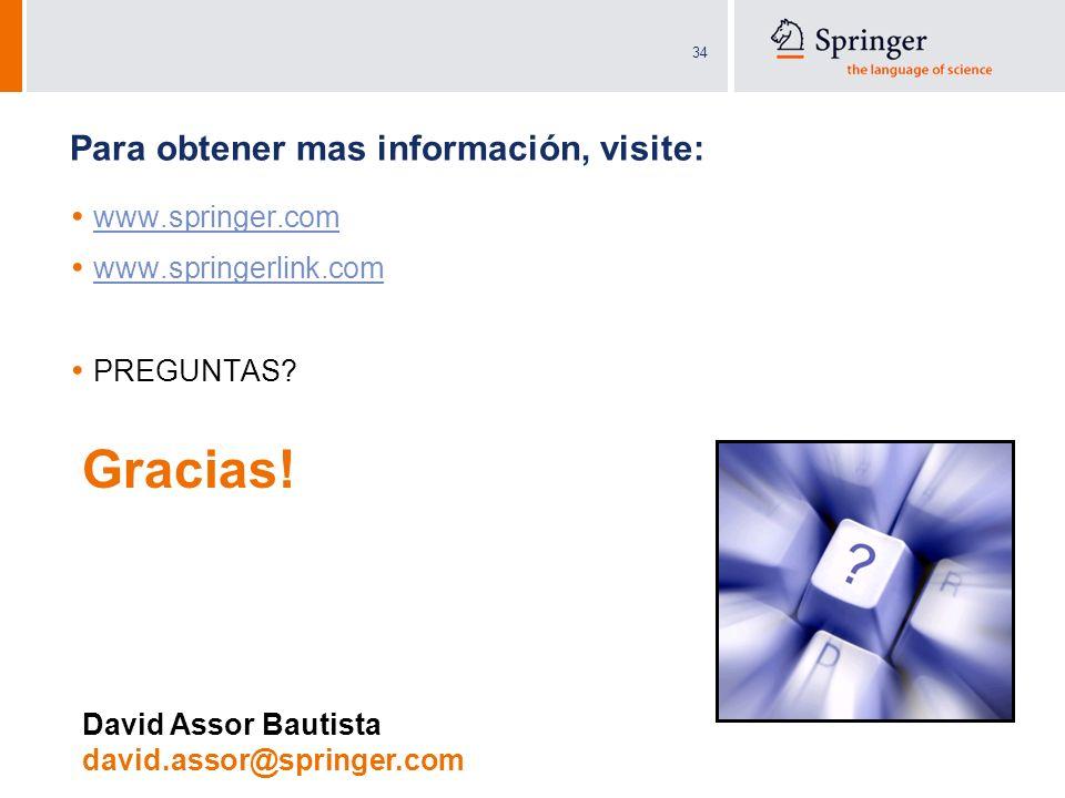 34 Para obtener mas información, visite: www.springer.com www.springerlink.com PREGUNTAS? Gracias! David Assor Bautista david.assor@springer.com