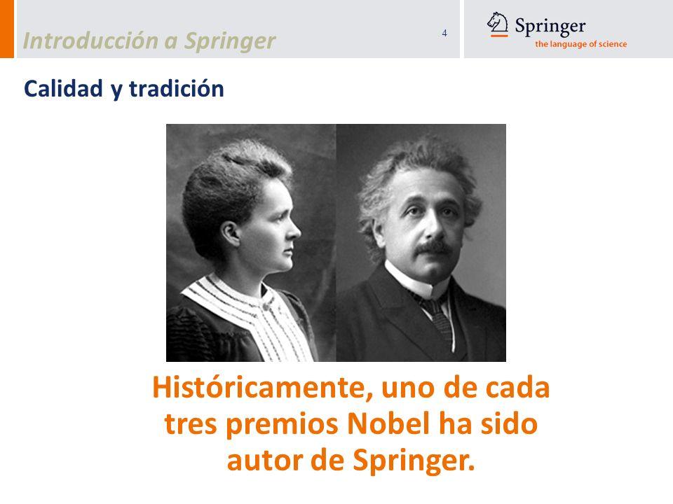 4 Históricamente, uno de cada tres premios Nobel ha sido autor de Springer. Calidad y tradición Introducción a Springer