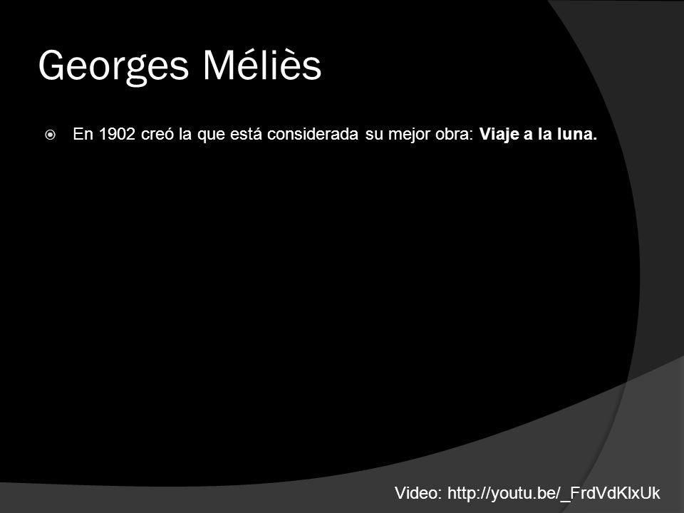 Georges Méliès En 1902 creó la que está considerada su mejor obra: Viaje a la luna. Video: http://youtu.be/_FrdVdKlxUk