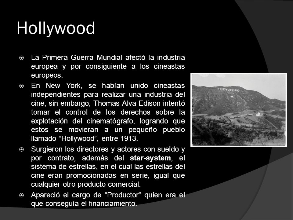 Hollywood La Primera Guerra Mundial afectó la industria europea y por consiguiente a los cineastas europeos.