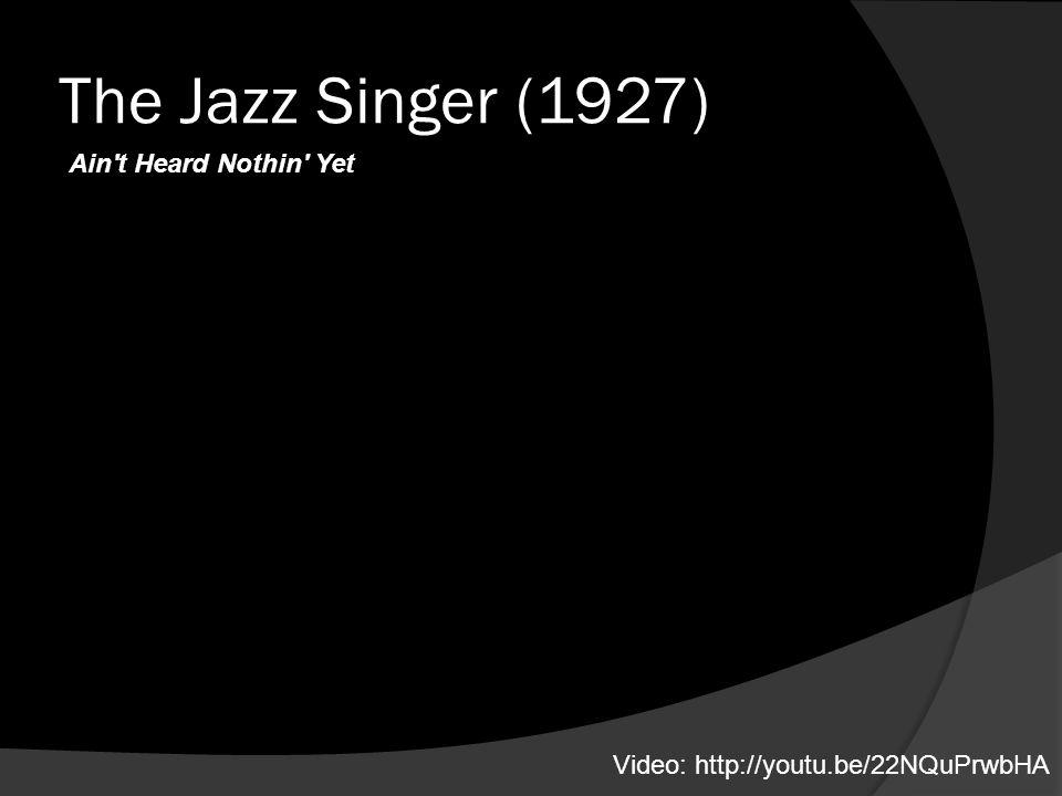 The Jazz Singer (1927) Ain t Heard Nothin Yet Video: http://youtu.be/22NQuPrwbHA