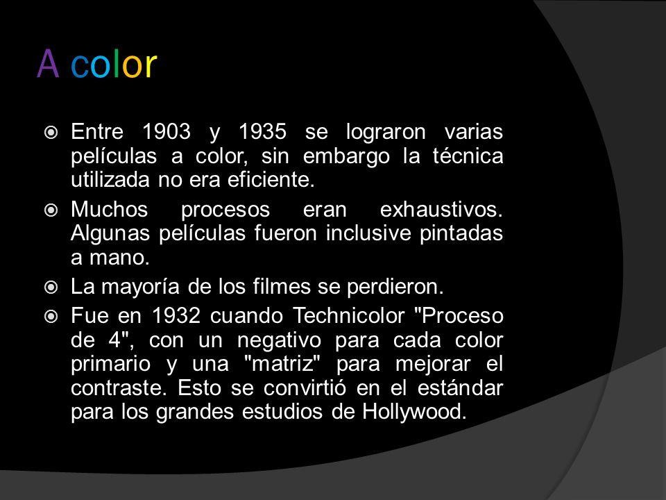 A colorA color Entre 1903 y 1935 se lograron varias películas a color, sin embargo la técnica utilizada no era eficiente. Muchos procesos eran exhaust