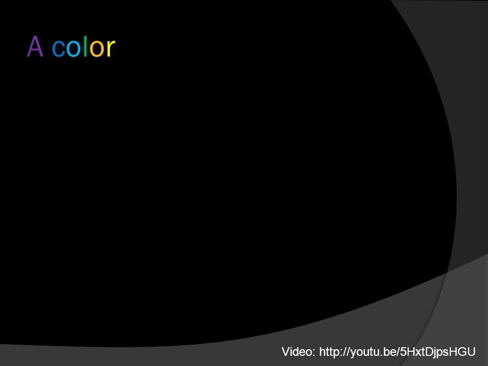 A colorA color Video: http://youtu.be/5HxtDjpsHGU