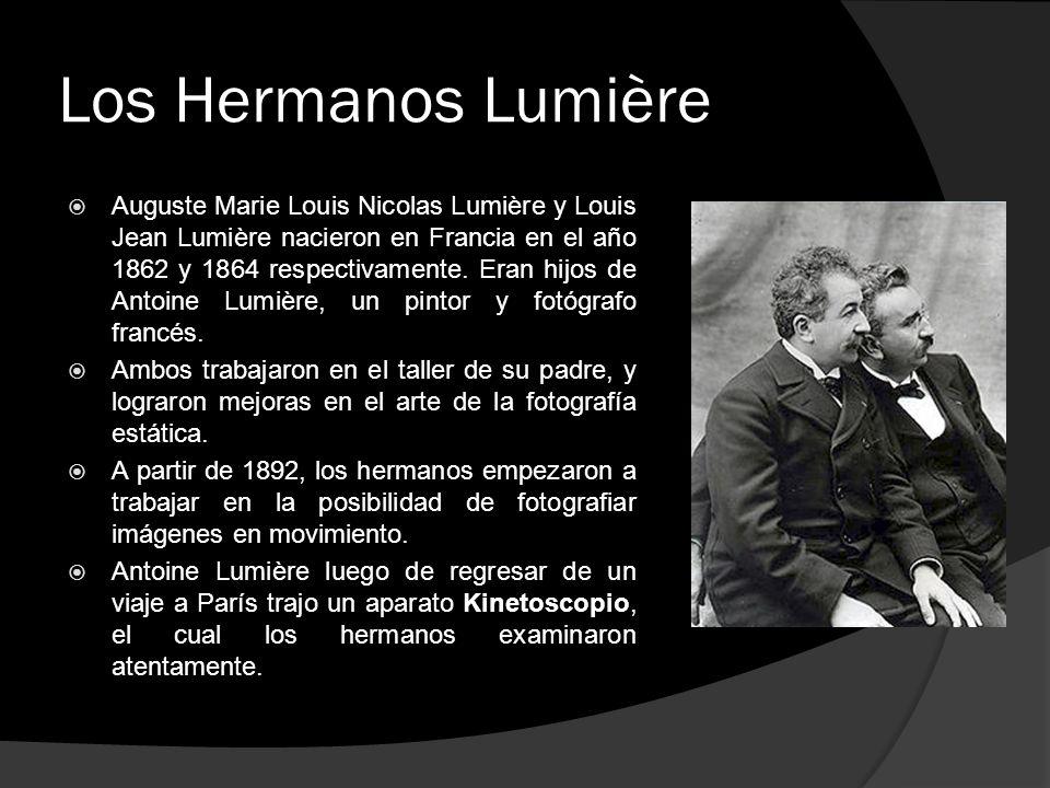 Los Hermanos Lumière Auguste Marie Louis Nicolas Lumière y Louis Jean Lumière nacieron en Francia en el año 1862 y 1864 respectivamente. Eran hijos de