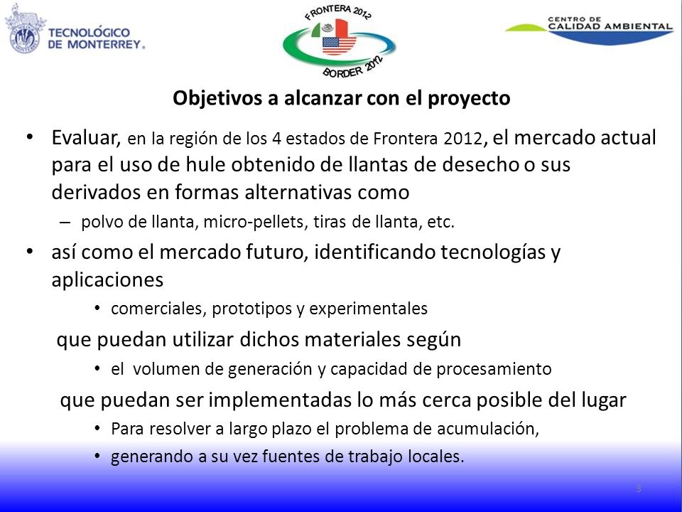 Objetivos a alcanzar con el proyecto Evaluar, en la región de los 4 estados de Frontera 2012, el mercado actual para el uso de hule obtenido de llanta
