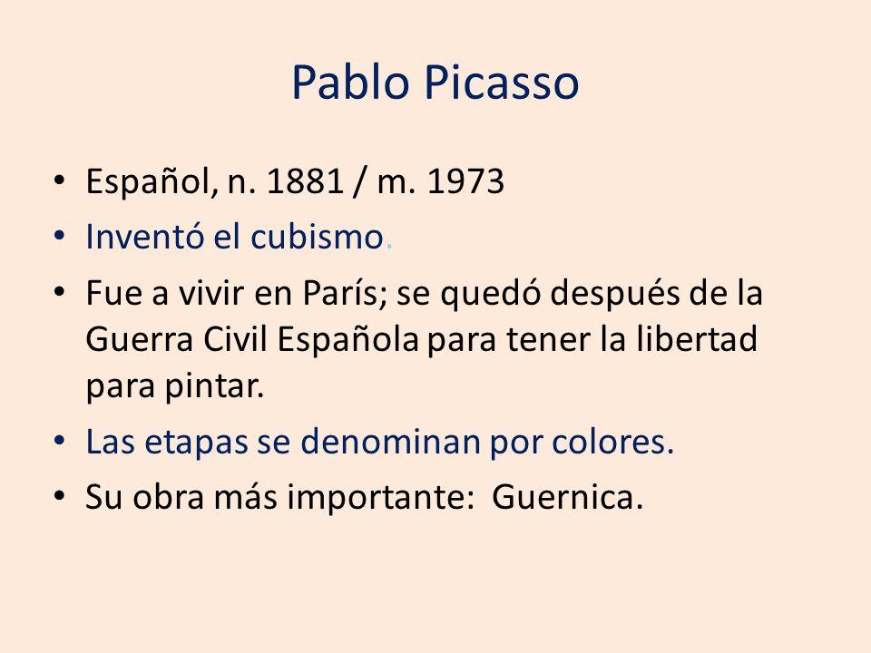 Pablo Picasso Español, n. 1881 / m. 1973 Inventó el cubismo. Fue a vivir en París; se quedó después de la Guerra Civil Española para tener la libertad
