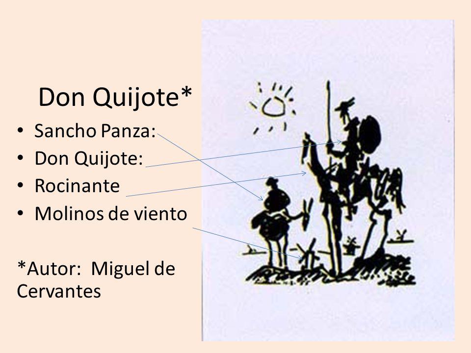 Don Quijote* Sancho Panza: Don Quijote: Rocinante Molinos de viento *Autor: Miguel de Cervantes