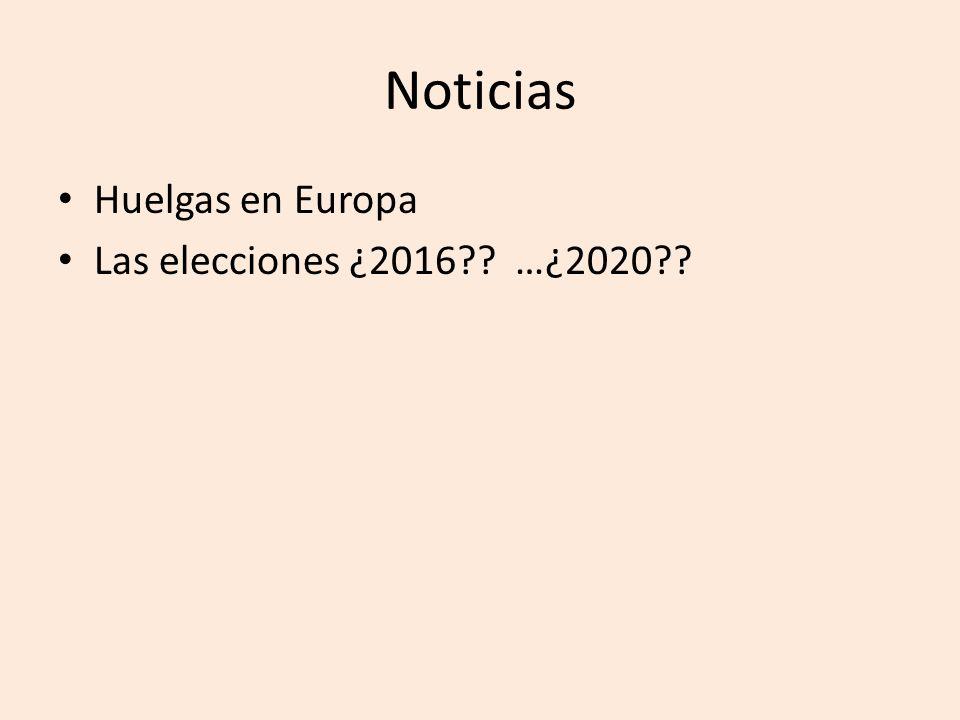Noticias Huelgas en Europa Las elecciones ¿2016?? …¿2020??