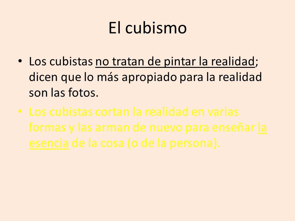 El cubismo Los cubistas no tratan de pintar la realidad; dicen que lo más apropiado para la realidad son las fotos. Los cubistas cortan la realidad en