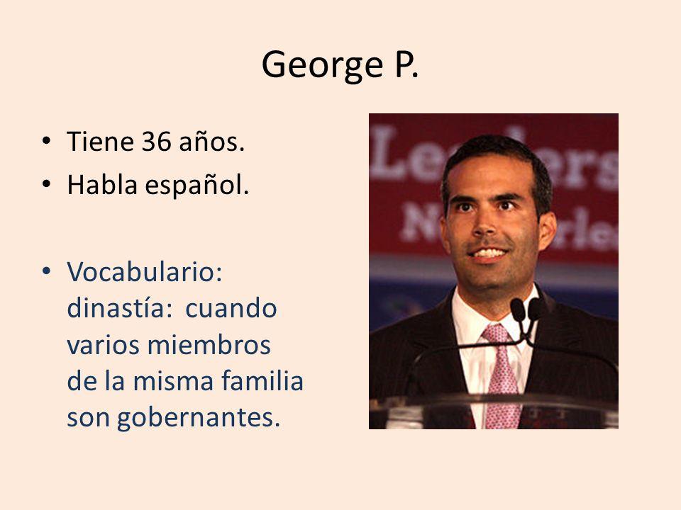 George P. Tiene 36 años. Habla español. Vocabulario: dinastía: cuando varios miembros de la misma familia son gobernantes.