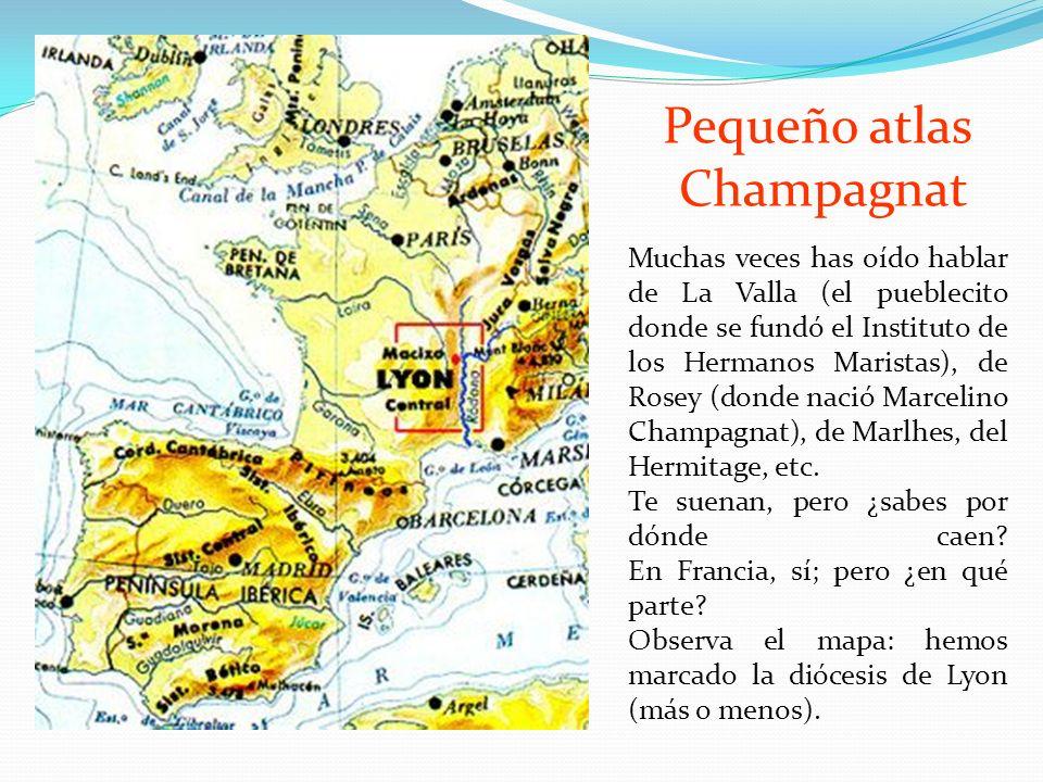 Pequeño atlas Champagnat Muchas veces has oído hablar de La Valla (el pueblecito donde se fundó el Instituto de los Hermanos Maristas), de Rosey (donde nació Marcelino Champagnat), de Marlhes, del Hermitage, etc.