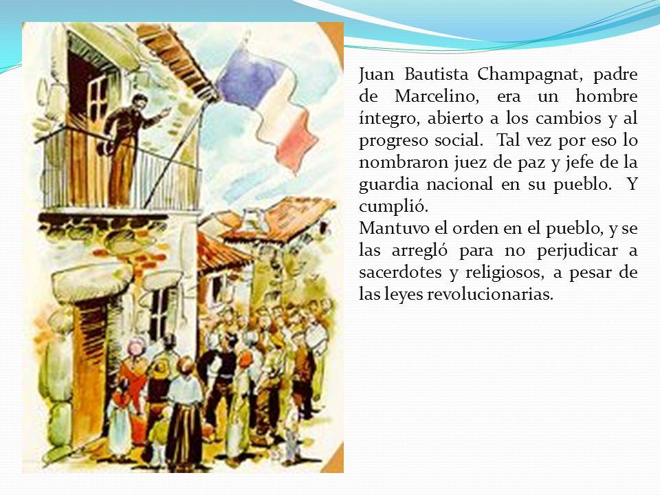 Juan Bautista Champagnat, padre de Marcelino, era un hombre íntegro, abierto a los cambios y al progreso social.