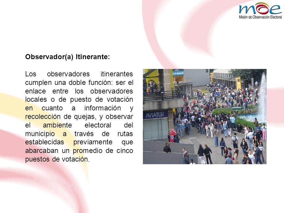 Observador(a) Itinerante: Los observadores itinerantes cumplen una doble función: ser el enlace entre los observadores locales o de puesto de votación