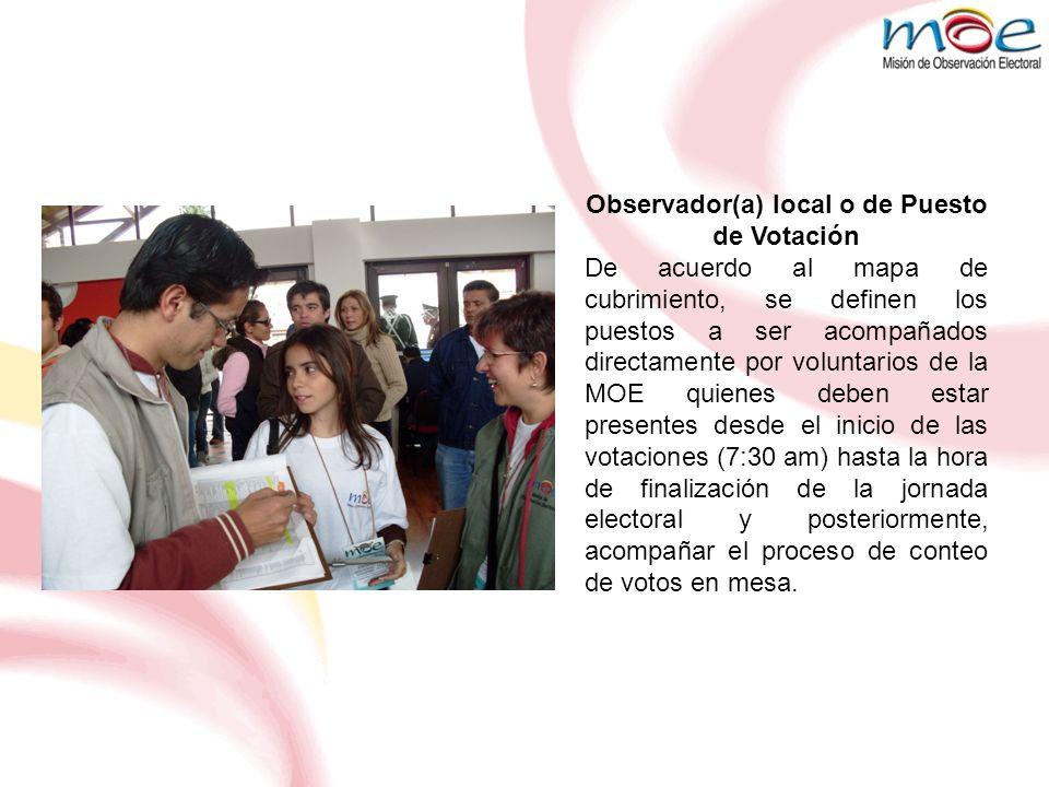 Observador(a) local o de Puesto de Votación De acuerdo al mapa de cubrimiento, se definen los puestos a ser acompañados directamente por voluntarios d