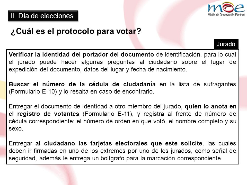 II. Día de elecciones ¿Cuál es el protocolo para votar? Verificar la identidad del portador del documento de identificación, para lo cual el jurado pu