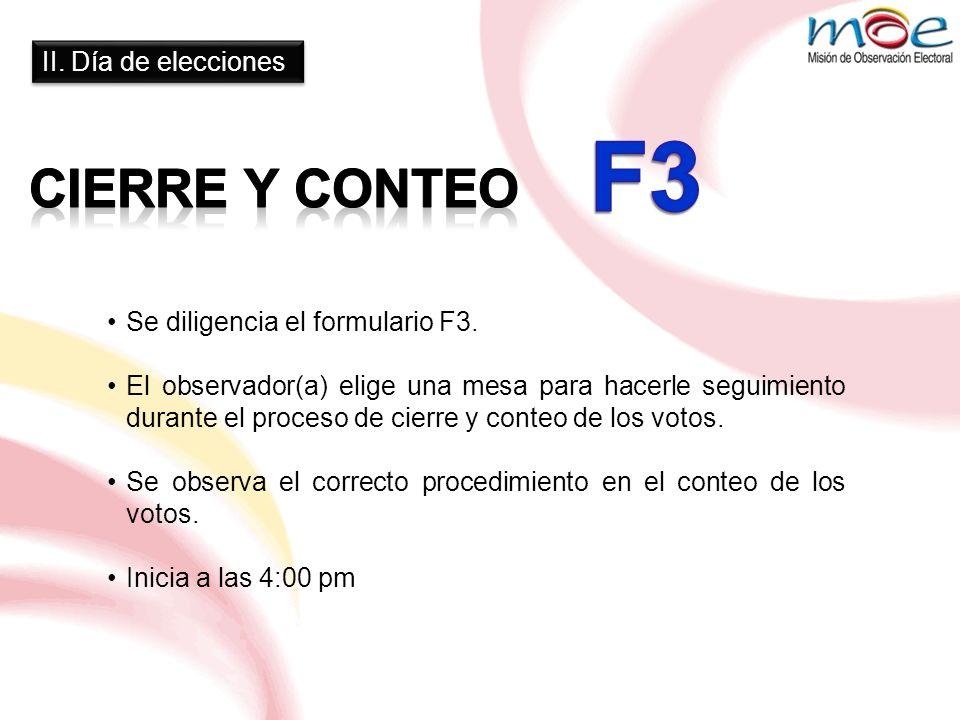II. Día de elecciones Se diligencia el formulario F3. El observador(a) elige una mesa para hacerle seguimiento durante el proceso de cierre y conteo d