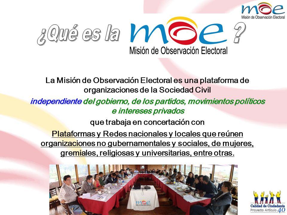 La Misión de Observación Electoral es una plataforma de organizaciones de la Sociedad Civil independiente del gobierno, de los partidos, movimientos p