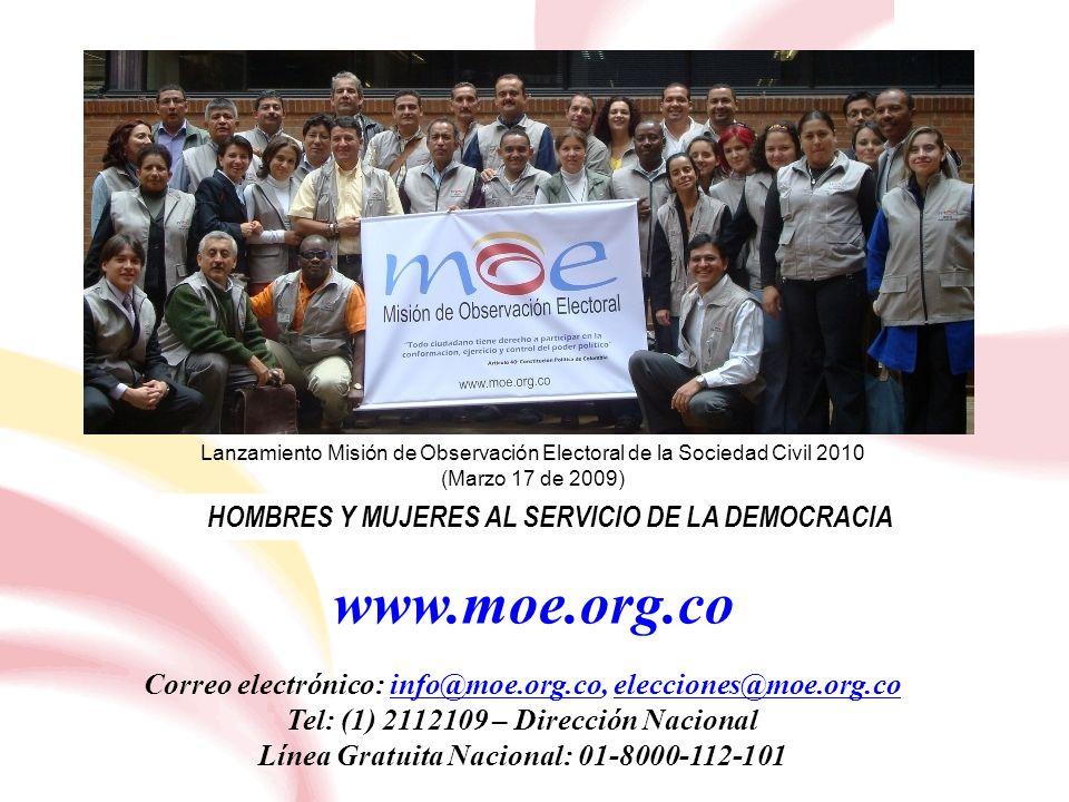HOMBRES Y MUJERES AL SERVICIO DE LA DEMOCRACIA Correo electrónico: info@moe.org.co, elecciones@moe.org.co Tel: (1) 2112109 – Dirección Nacional Línea