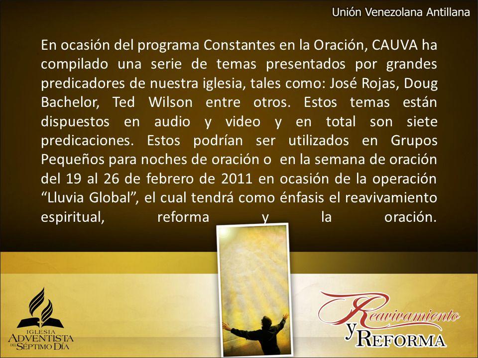En ocasión del programa Constantes en la Oración, CAUVA ha compilado una serie de temas presentados por grandes predicadores de nuestra iglesia, tales