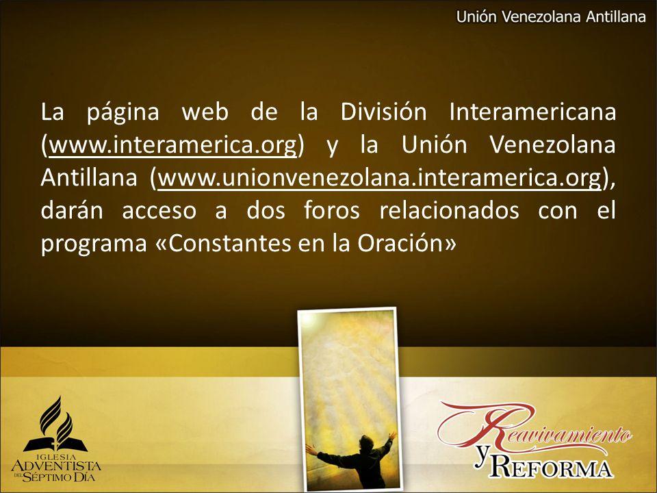 La página web de la División Interamericana (www.interamerica.org) y la Unión Venezolana Antillana (www.unionvenezolana.interamerica.org), darán acces