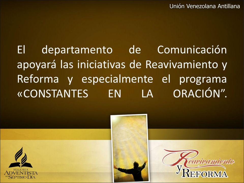 El departamento de Comunicación apoyará las iniciativas de Reavivamiento y Reforma y especialmente el programa «CONSTANTES EN LA ORACIÓN.