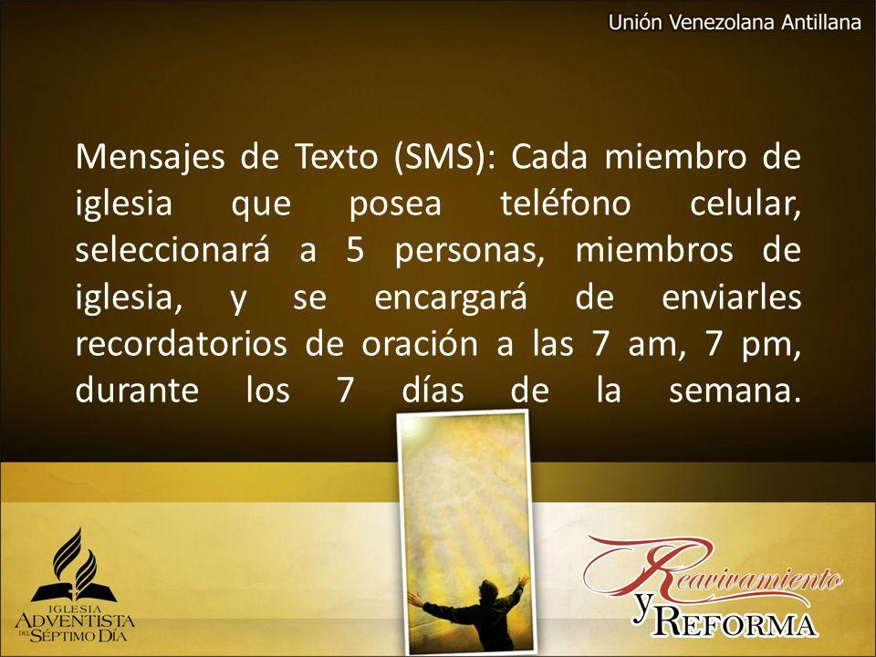 Mensajes de Texto (SMS): Cada miembro de iglesia que posea teléfono celular, seleccionará a 5 personas, miembros de iglesia, y se encargará de enviarl