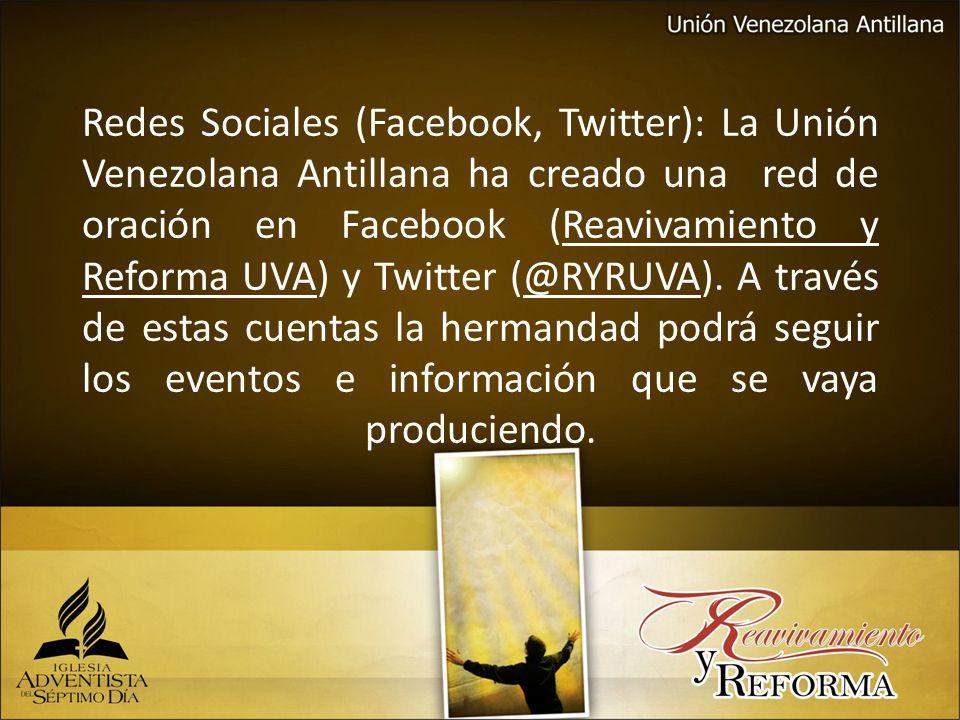 Redes Sociales (Facebook, Twitter): La Unión Venezolana Antillana ha creado una red de oración en Facebook (Reavivamiento y Reforma UVA) y Twitter (@R