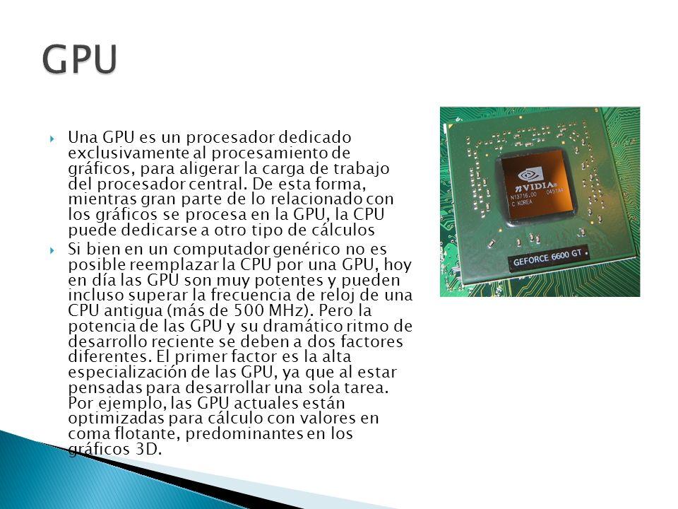 Una GPU es un procesador dedicado exclusivamente al procesamiento de gráficos, para aligerar la carga de trabajo del procesador central. De esta forma