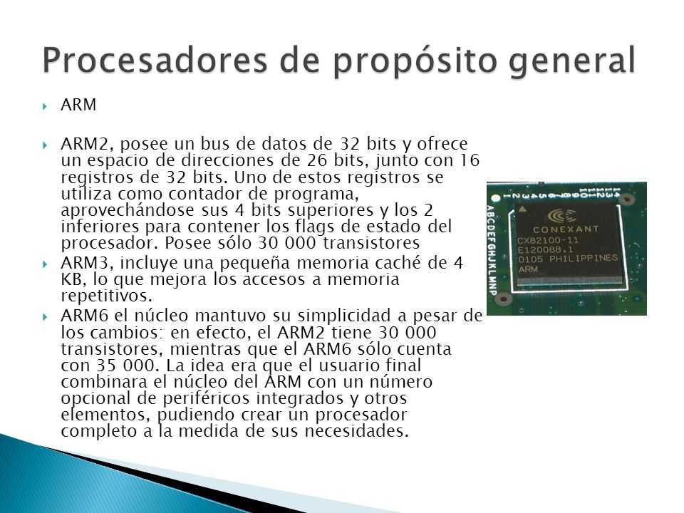 ARM ARM2, posee un bus de datos de 32 bits y ofrece un espacio de direcciones de 26 bits, junto con 16 registros de 32 bits.
