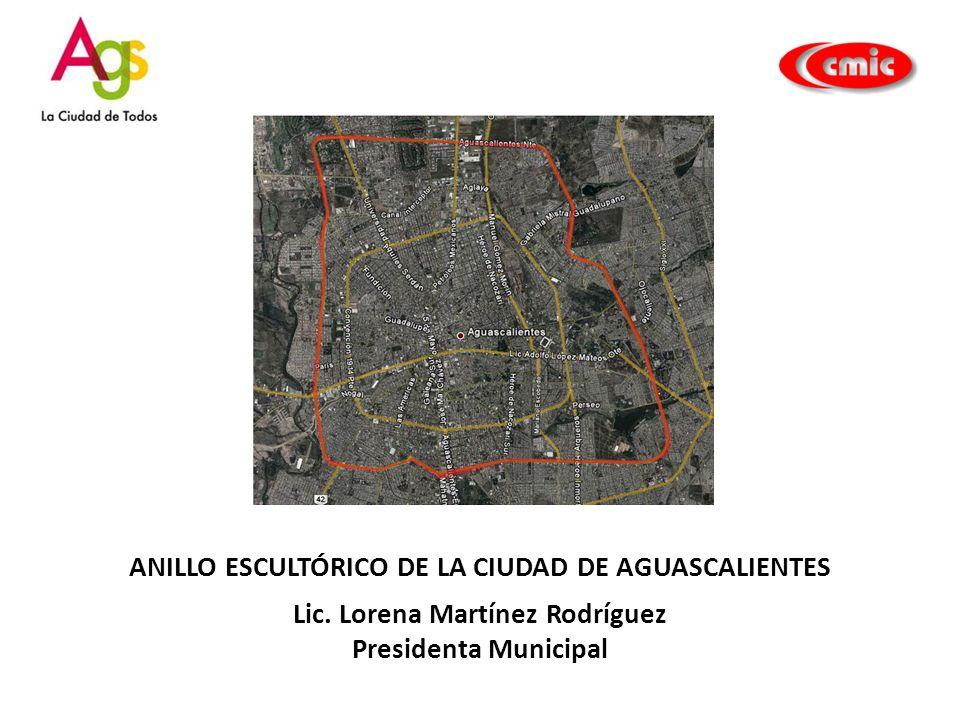ANILLO ESCULTÓRICO DE LA CIUDAD DE AGUASCALIENTES Lic. Lorena Martínez Rodríguez Presidenta Municipal