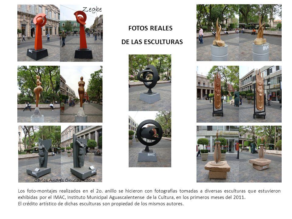 FOTOS REALES DE LAS ESCULTURAS Zegbe Carlos Andrés Órnelas Rocha Los foto-montajes realizados en el 2o. anillo se hicieron con fotografías tomadas a d