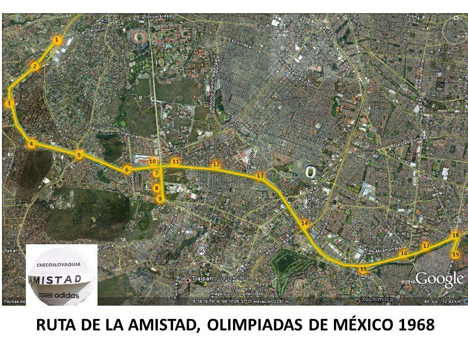 1 2 3 4 5 6 7 8 9 1011 12 13 14 15 16 17 18 19 RUTA DE LA AMISTAD, OLIMPIADAS DE MÉXICO 1968