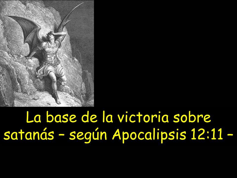 La base de la victoria sobre satanás – según Apocalipsis 12:11 –