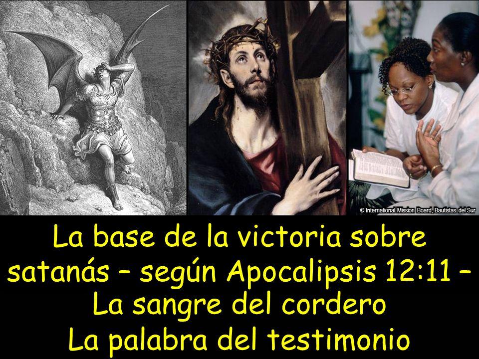 La base de la victoria sobre satanás – según Apocalipsis 12:11 – La sangre del cordero La palabra del testimonio