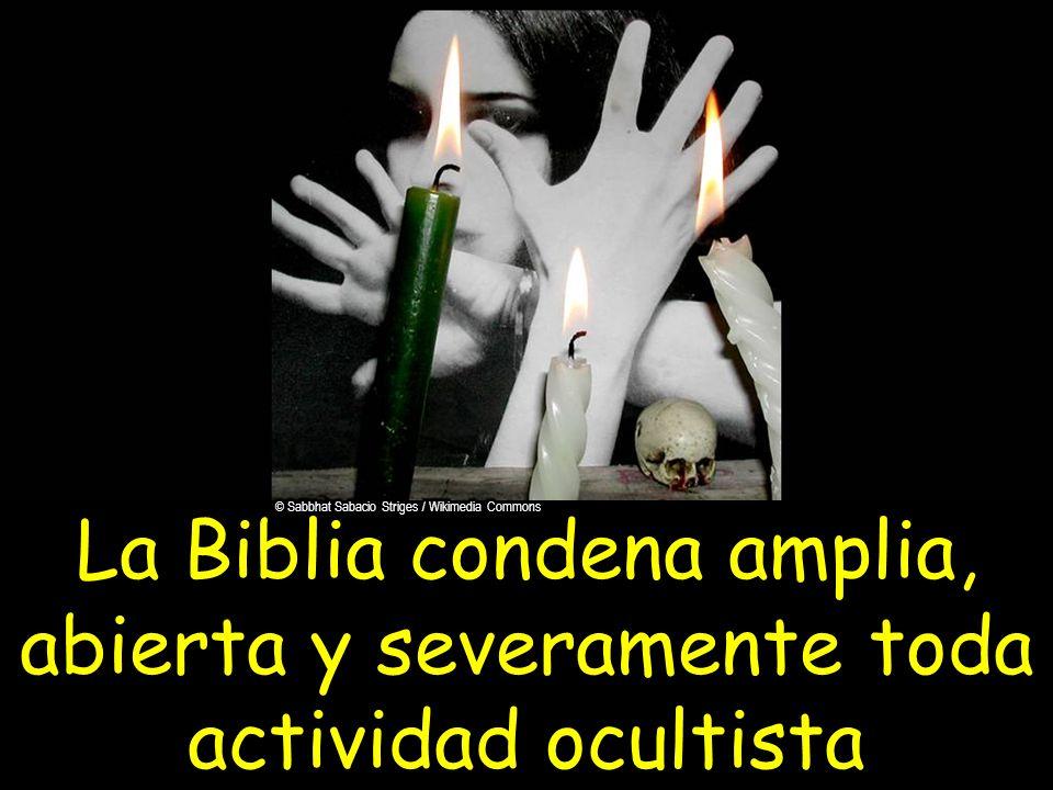 La Biblia condena amplia, abierta y severamente toda actividad ocultista
