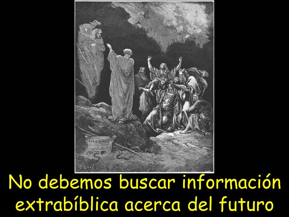 No debemos buscar información extrabíblica acerca del futuro