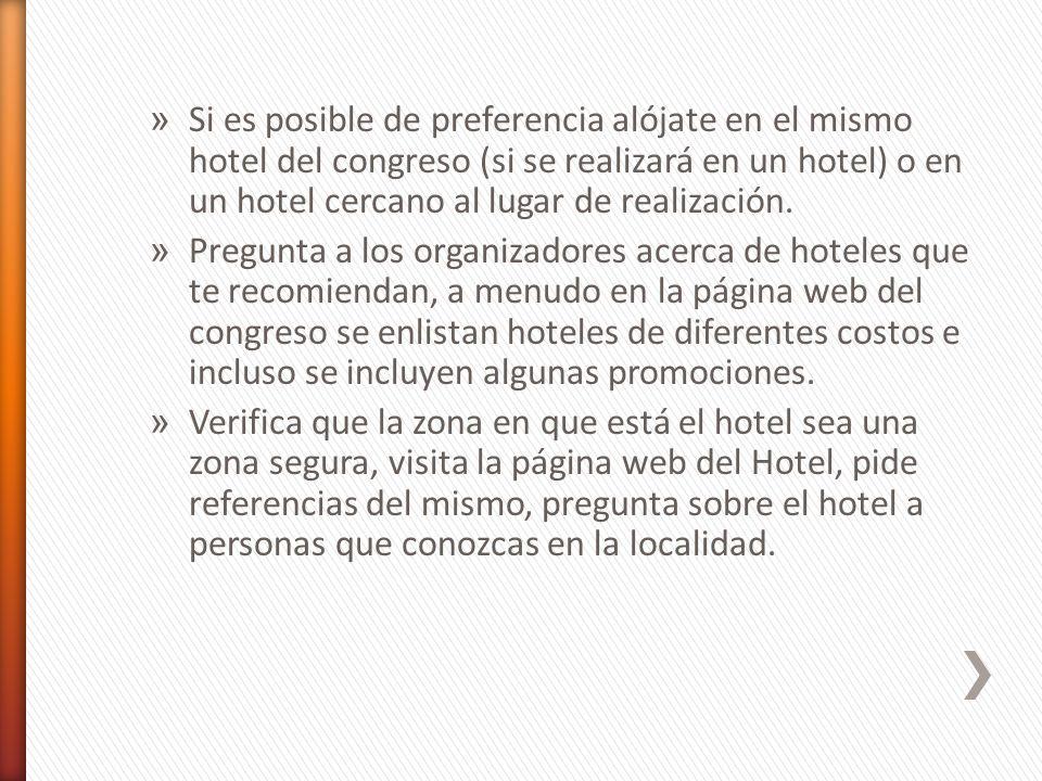 » Si es posible de preferencia alójate en el mismo hotel del congreso (si se realizará en un hotel) o en un hotel cercano al lugar de realización.
