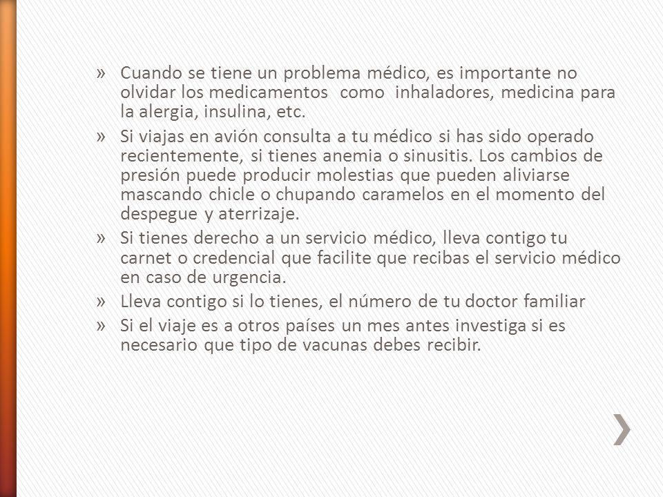 » Cuando se tiene un problema médico, es importante no olvidar los medicamentos como inhaladores, medicina para la alergia, insulina, etc.